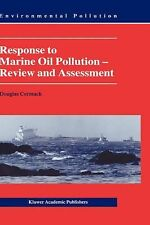 Environmental Pollution Ser.: Response to Marine Oil Pollution : Review and...