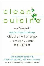 Clean Cuisine: An 8-Week Anti-Inflammatory Diet that Will Change the Way You Age