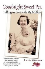 Goodnight Sweet Pea : Falling in Love with My Mother by Laurie Woodum (2011,...
