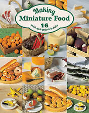 Making Miniature Food: 12 Small-Scale Projects to Make by Scarr, Angie