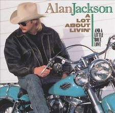 A Lot About Livin' (And a Little 'Bout Love) by Alan Jackson (CD, Oct-1992, A...