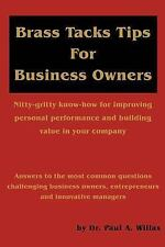 Brass Tacks Tips for Business Owners : Nitty-Gritty Know How for Improving...