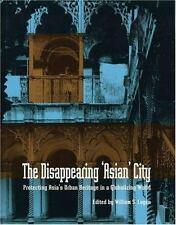 The Disappearing 'Asian' City: Protecting Asia's Urban Heritage in a Globalizing