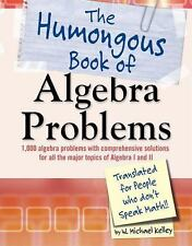 The Humongous Book of ALGEBRA Problems W. Michael Kelley ALGEBRA I II Brand NEW