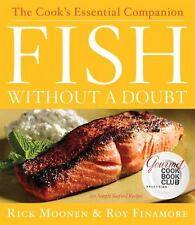 Fish Without a Doubt: The Cook's Essential Companion Rick Moonen, Roy Finamore B
