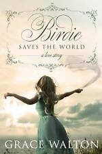 Birdie Saves the World by Grace Walton (2013, Paperback)