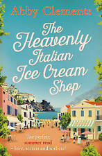 The Heavenly Italian Ice Cream Shop by Abby Clements (Paperback, 2015)