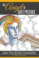 The Angel of God's Presence : And the Seven Thunders by Donna Ashton (2014,...