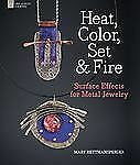 HEAT,COLOR,SET & FIRE-SURFACE EFFECTS FOR METAL JEWELRY HETTMANSPERGER-HARDCOVER