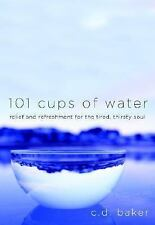 101 Cups of Water: Relief and Refreshment for the Tired, Thirsty Soul Baker, C.