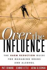 Over the Influence: The Harm Reduction Guide for Managing Drugs and Al-ExLibrary