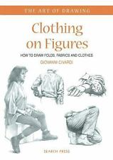 The Art of Drawing: Clothing on Figures : How to Draw Folds, Fabrics and...