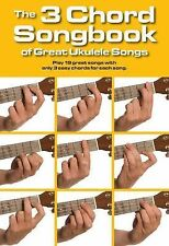 The 3 Chord Songbook of Great Ukulele Songs : Play 19 Great Songs with Only 3...