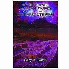 Star Shrines and Earthworks of the Desert Southwest by Gary A. David (2012,...