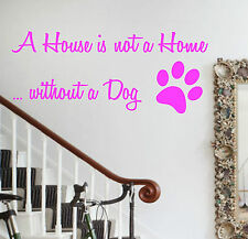 A House Is Not A Home Without A Dog Wall Art Sticker Vinyl Decal Paw Animal Pet