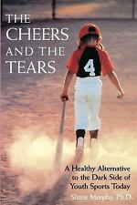 The Cheers and the Tears: A Healthy Alternative to the Dark Side of Youth Sports