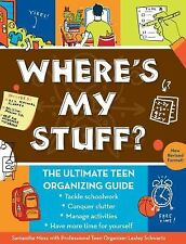 Where's My Stuff? : The Ultimate Teen Organizing Guide by Lesley Schwartz and...