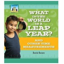 What in the World Is a Leap Year? and Other Time Measurements by Desire�...