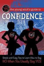 Young Adult's Guide to Confidence : Simple and Easy Tips to Learn How to Say...
