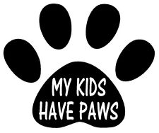 MY KIDS HAVE PAWS Vinyl Decal Sticker Car Window Wall Bumper Laptop Macbook Dog