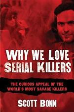 Why We Love Serial Killers: The Curious Appeal of the World's Most Savage Murder