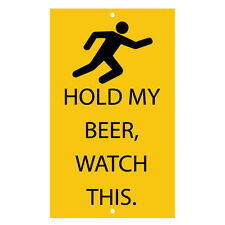 Hold My Beer Watch This Novelty Funny Metal Sign 8 in x 12 in