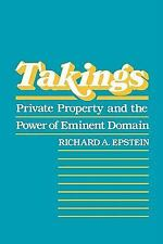 Takings: Private Property and the Power of Eminent Domain, Epstein, Richard A.,