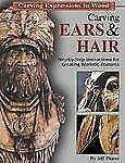 Carving Ears & Hair: Step-By-Step Instructions for Creating Realistic Features (