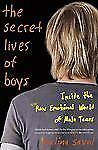 The Secret Lives of Boys : Inside the Raw Emotional World of Male Teens by...