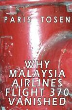 Why Malaysia Airlines Flight 370 Vanished by Paris Tosen (2014, Paperback)