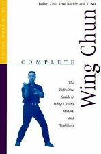 Complete Martial Arts Ser.: Complete Wing Chun : The Definitive Guide to Wing...