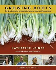 Growing Roots: The New Generation of Sustainable Farmers, Cooks, and Food Activi