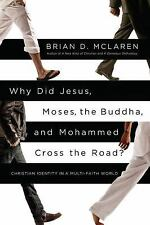 Why Did Jesus, Moses, the Buddha, and Mohammed Cross the Road? Brian Mclaren