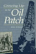 Growing up in the Oil Patch by John Schmidt (1989, Paperback)
