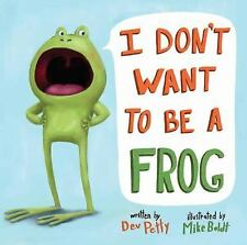 I Don't Want to Be a Frog by Dev Petty (2015, Picture Book)