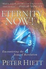 Eternity Now! : Encountering the Jesus of Revelation by Peter Hiett (2003,...