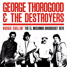 GEORGE THOROGOOD & THE DESTROYERS - Boogie Chillin': The El Mocambo Broadcast LP