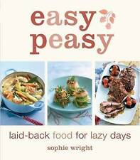 Easy Peasy: Laid-back Food for Lazy Days by Sophie Wright (Paperback, 2008)