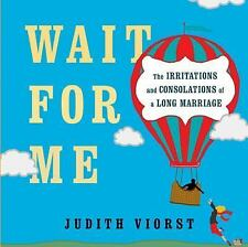 Wait for Me: And Other Poems About the Irritations and Consolations of a Long Ma