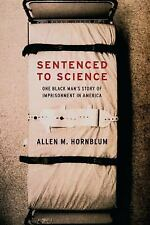 Sentenced to Science: One Black Man's Story of Imprisonment in America, Hornblum