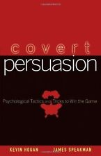 Covert Persuasion: Psychological Tactics & Tricks to Win the Game - KEVIN HOGAN