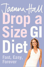 Drop a Size GI Diet: Fast, Easy, Forever by Joanna Hall (Paperback, 2007)