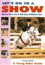 Let's Go to a Show: How to Win Ribbons & Have Fun Too by Ward, Lesley, Good Book