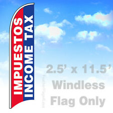2.5x11.5' WINDLESS Swooper Feather Flag Banner Sign - IMPUESTOS INCOME TAX bb