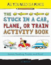 All You Need is a Pencil: The Stuck in a Car, Plane, or Train Activity Book NEW