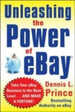 Unleashing the Power of eBay: New Ways to Take Your Business or Online Auction
