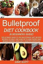 My Bulletproof Diet Cookbook (a Beginners Guide) : The Ultimate Guide to the...