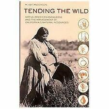 Tending the Wild : Native American Knowledge and the Management of...