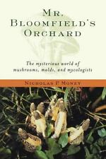 Mr. Bloomfield's Orchard : The Mysterious World of Mushrooms, Molds, and...