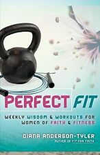 Perfect Fit : Weekly Wisdom and Workouts for Women of Faith and Fitness by...